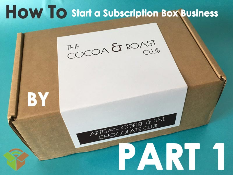 Starting a Subscription Business by Cocoa & Roast – Part 1